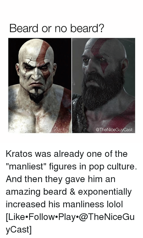 "Beard, Memes, and Pop: Beard or no beard?  TheNiceGuy Cast Kratos was already one of the ""manliest"" figures in pop culture. And then they gave him an amazing beard & exponentially increased his manliness lolol [Like•Follow•Play•@TheNiceGuyCast]"
