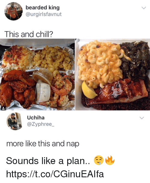 Chill, Memes, and _______ and Chill: bearded king  @urgirlsfavnut  This and chill?  Uchiha  @Zyphree  more like this and nap Sounds like a plan.. 🤤🔥 https://t.co/CGinuEAIfa