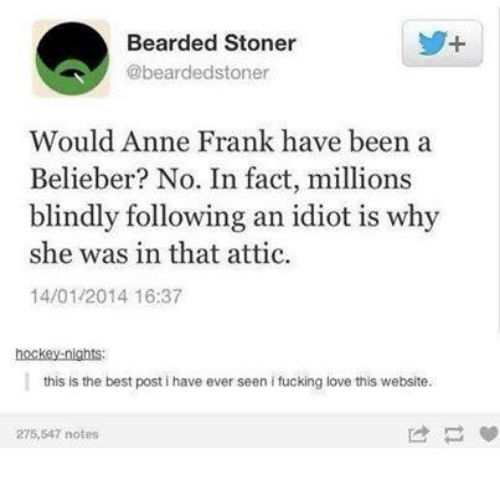 Bearded Stoner Would Anne Frank Have Been A Belieber No