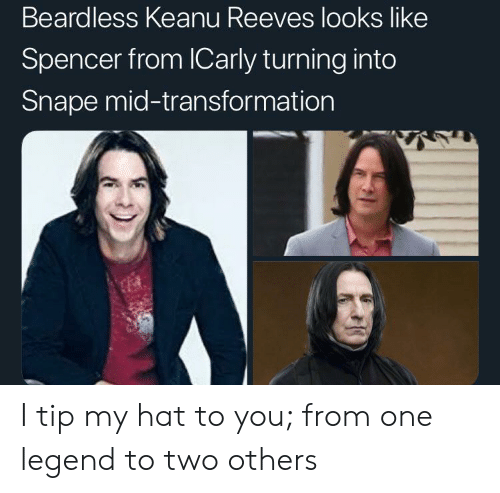 Spencer: Beardless Keanu Reeves looks like  Spencer from ICarly turning into  Snape mid-transformation I tip my hat to you; from one legend to two others