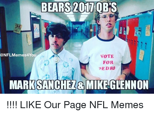 vote for pedro: BEARS 2017 OBS  BEARS Ou  VOTE  FOR  pEDRO  MARK SANCHEZ& MIKE GLENNON !!!!  LIKE Our Page NFL Memes