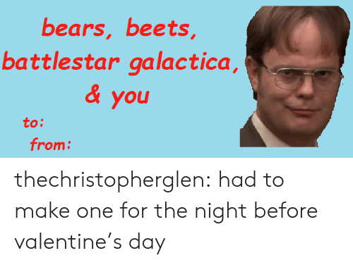battlestar: bears, beets  battlestar galactica,  & you  to:  from thechristopherglen:  had to make one for the night before valentine's day