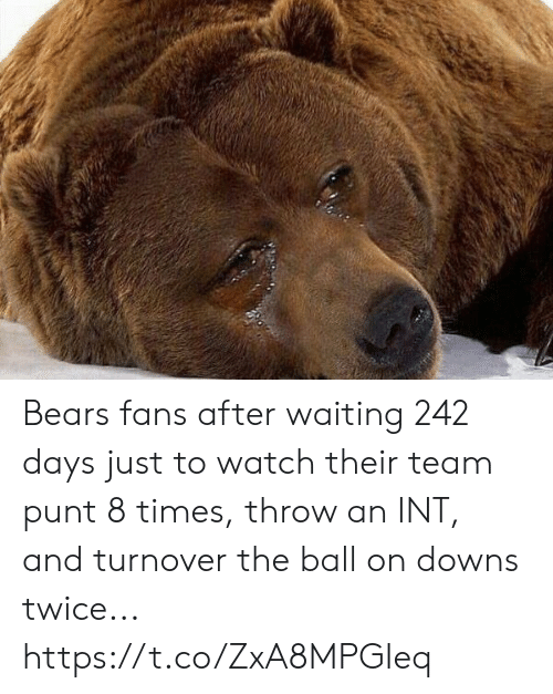 downs: Bears fans after waiting 242 days just to watch their team punt 8 times, throw an INT, and turnover the ball on downs twice... https://t.co/ZxA8MPGIeq