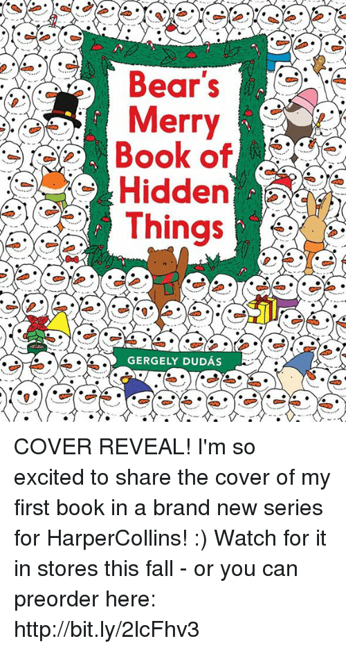 So Excite: Bear's  Merry  Book of  Hidden  Things  GERGELY DUDAs COVER REVEAL! I'm so excited to share the cover of my first book in a brand new series for HarperCollins! :)  Watch for it in stores this fall - or you can preorder here: http://bit.ly/2lcFhv3