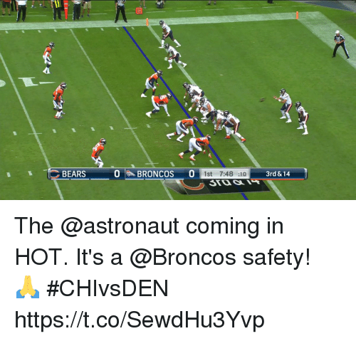 Memes, Bears, and Broncos: BEARS  RON  1st 7:48 :10  3rd &14 The @astronaut coming in HOT.   It's a @Broncos safety! 🙏 #CHIvsDEN https://t.co/SewdHu3Yvp
