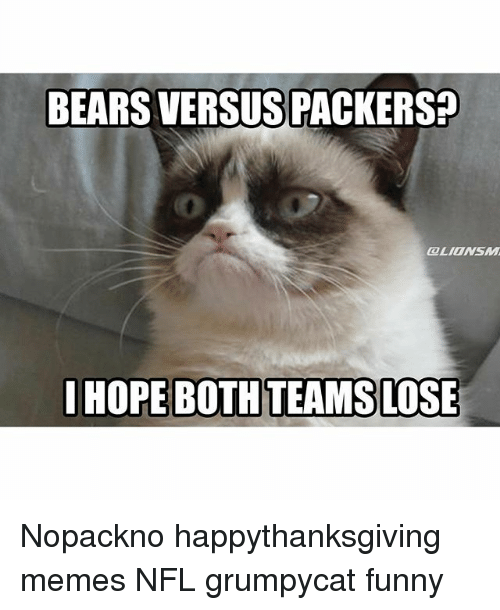 Detroit Lions, Funny, and Meme: BEARS VERSUS  I HOPE BOTHTEAMS LOSE Nopackno happythanksgiving memes NFL grumpycat funny