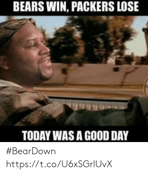 Packers Lose: BEARS WIN, PACKERS LOSE  TODAY WAS A GOOD DAY #BearDown https://t.co/U6xSGrlUvX