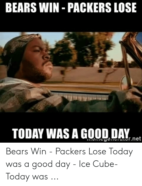 Packers Lose: BEARS WIN -PACKERS LOSE  TODAY WAS A GOOD DAY. net Bears Win - Packers Lose Today was a good day - Ice Cube- Today was ...