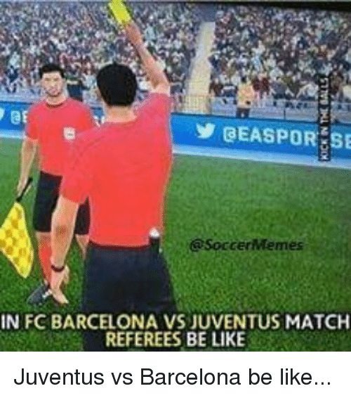 juventus vs barcelona: BEASPORESE  SoccerMemes  IN FC BARCELONA VS JUVENTUS MATCH  REFEREES BE LIKE Juventus vs Barcelona be like...