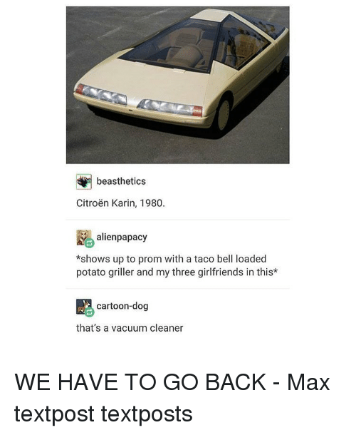 we have to go back: beasthetics  Citroen Karin, 1980.  alienpapacy  *shows up to prom with a taco bell loaded  potato griller and my three girlfriends in this  cartoon-dog  that's a vacuum cleaner WE HAVE TO GO BACK - Max textpost textposts