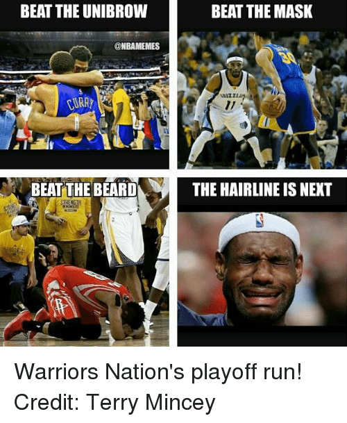 unibrow: BEAT THE UNIBROW  @NBAMEMES  BEAT THE BEARD  BEAT THE MASK  THE HAIRLINE IS NEXT Warriors Nation's playoff run!  Credit: Terry Mincey