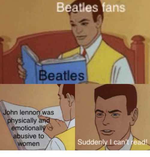 John Lennon, Beatles, and Women: Beatles fans  Beatles  John lennon was  physically  emotionall  abusive to  women  Suddenly I can't read