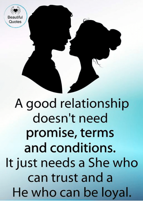 Beautiful, Memes, and Good: Beautiful  Quotes  A good relationship  doesn't need  promise, terms  and conditions,  It iust needs a She who  can trust and a  He who can be loyal