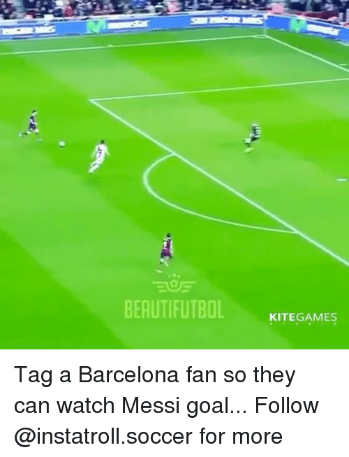 Barcelona, Memes, and Soccer: BEAUTIFUTBOL  KITEGAMES Tag a Barcelona fan so they can watch Messi goal... Follow @instatroll.soccer for more