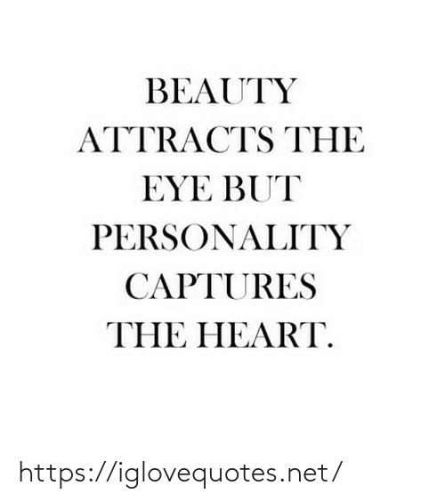 the heart: BEAUTY  ATTRACTS THE  EYE BUT  PERSONALITY  CAPTURES  THE HEART. https://iglovequotes.net/
