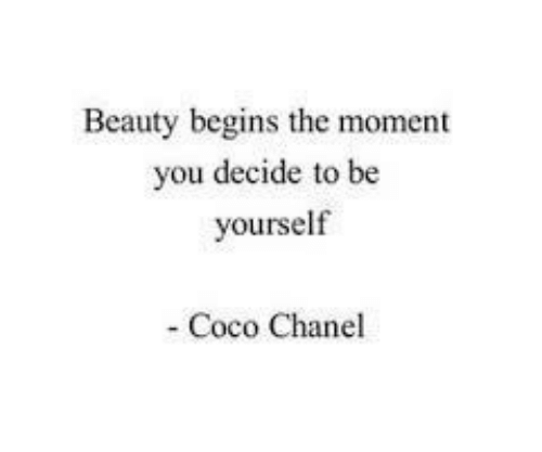 be yourself: Beauty begins the moment  ou decide to be  yourself  Coco Chanel