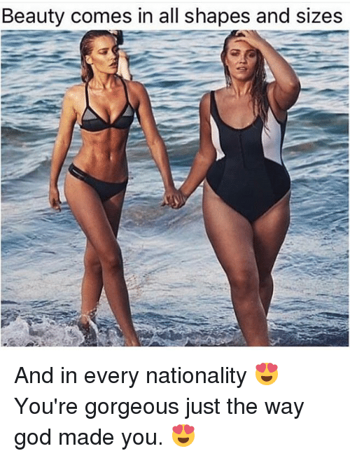 God, Memes, and Gorgeous: Beauty comes in all shapes and sizes And in every nationality 😍 You're gorgeous just the way god made you. 😍