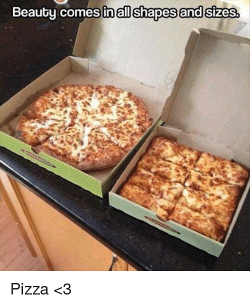 pizza: Beauty comes in all shapes and Sizes. Pizza <3