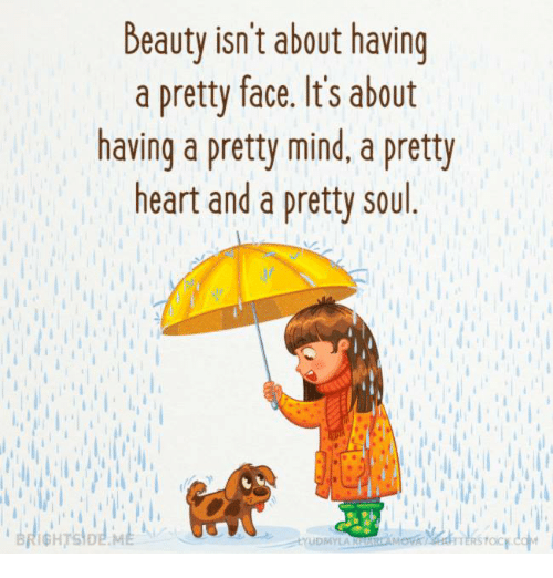 Beautiful, Memes, and Heart: Beauty isn't about having  a pretty face. It's about  having a pretty mind, a pretty  heart and a pretty soul.  RSTOC