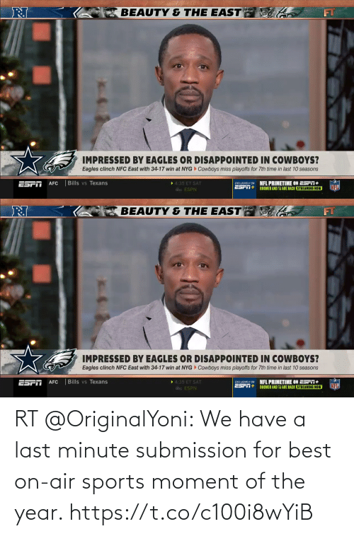 nfc east: BEAUTY & THE EAST  IMPRESSED BY EAGLES OR DISAPPOINTED IN COWBOYS?  Eagles clinch NFC East with 34-17 win at NYG Cowboys miss playoffs for 7th time in last 10 seasons  Bills vs Texans  EXCLUSIVELY ON  NFL PRIMETIME ON ESPT+  BOOMER AND TJ ARE BACK STREAMING NOW  4:35 ET SAT  AFC  abc ESPN   BEAUTY & THE EAST  IMPRESSED BY EAGLES OR DISAPPOINTED IN COWBOYS?  Cowboys miss playoffs for 7th time in last 10 seasons  Eagles clinch NFC East with 34-17 win at NYG  • 4:35 ET SAT  Bills vs Texans  NFL PRIMETIME ON ESFT+  BOOMER AND TJ ARE BACK STREAMING NOW  AFC  EXCLUSIVELY ON  NFL  abc ESPN RT @OriginalYoni: We have a last minute submission for best on-air sports moment of the year. https://t.co/c100i8wYiB