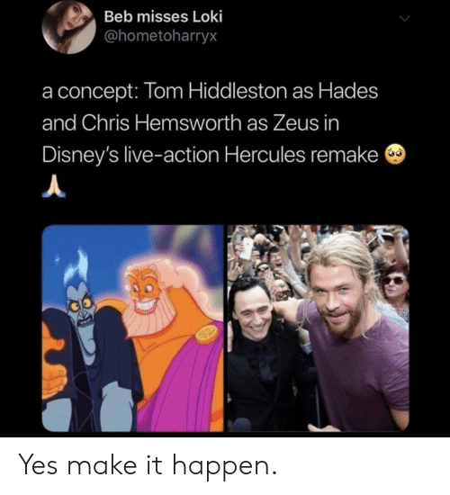Chris Hemsworth: Beb misses Loki  @hometoharryx  concept: Tom Hiddleston as Hades  and Chris Hemsworth as Zeus in  Disney's live-action Hercules remake Yes make it happen.