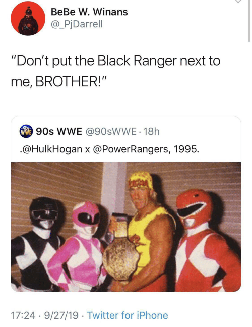 "90's: BeBe W. Winans  @_PjDarrell  ""Don't put the Black Ranger next to  me, BROTHER!""  ww 90s WE @90SWWE - 18h  .@HulkHogan x @PowerRangers, 1995.  17:24 · 9/27/19 · Twitter for iPhone"