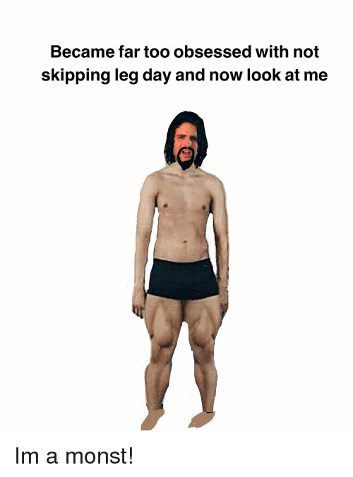 Memes, Leg Day, and 🤖: Became far too obsessed with not  skipping leg day and now look at me Im a monst!