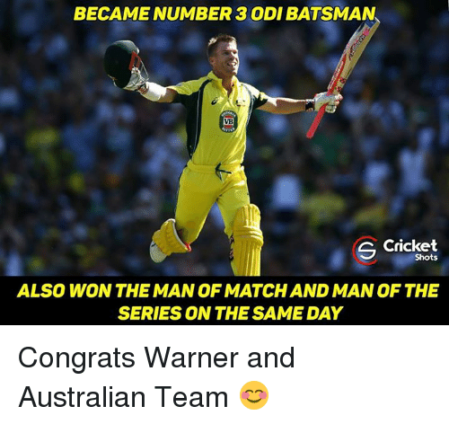 Memes, Cricket, and Australian: BECAME NUMBER 3 ODIBATSMAN  S Cricket  Shots  ALSO WON THE MAN OF MATCHAND MAN OF THE  SERIES ON THE SAME DAY Congrats Warner and Australian Team 😊