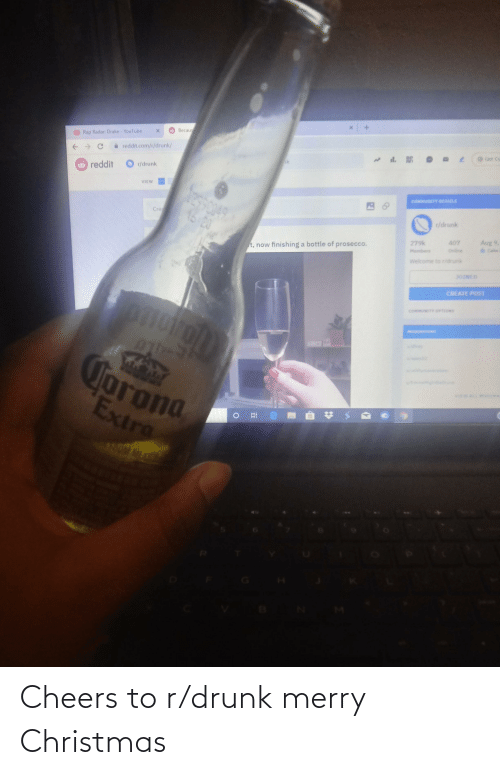 Becaus: Becaus  Rap Radar: Drake YouTube  reddit.com/r/drunk/  Get Co  ik  r/drunk  6 reddit  VIEW  COMMUNITY OETALS  Crea  r/drunk  Aug 9,  407  279k  t, now finishing a bottle of prosecco.  eCake  Online  Members  Welcome to ridrunk  JOINED  CREATE POST  COMMUNITY OPTIONS  MODERATORS  Jorona  Extra  WEW ALL Cheers to r/drunk merry Christmas
