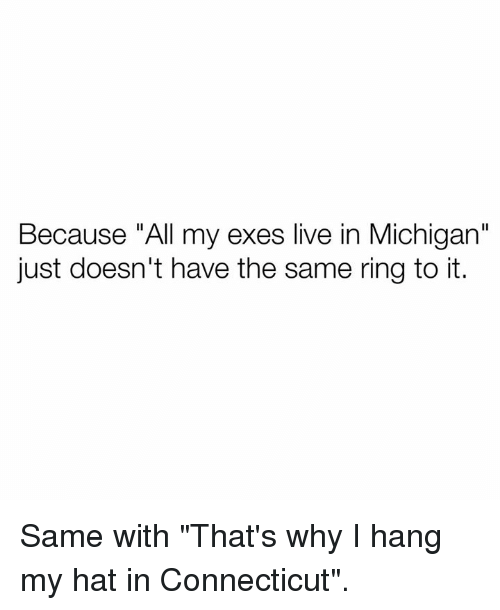 """Connecticut, Live, and Michigan: Because """"All my exes live in Michigan""""  just doesn't have the same ring to it. Same with """"That's why I hang my hat in Connecticut""""."""