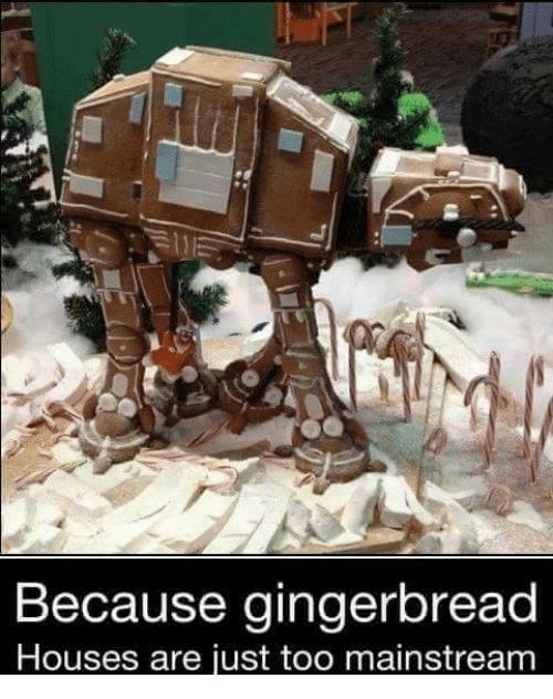 Too Mainstream: Because gingerbread  Houses are just too mainstream
