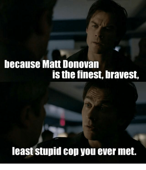 Memes, Mets, and 🤖: because Matt Donovan  is the finest,bravest,  least Stupid Cop you ever met.