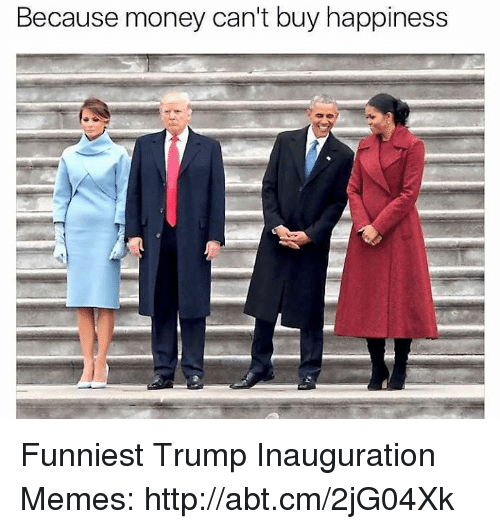 Trump Inauguration: Because money can't buy happiness Funniest Trump Inauguration Memes: http://abt.cm/2jG04Xk