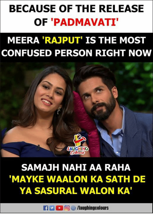 Confused, Rajput, and Indianpeoplefacebook: BECAUSE OF THE RELEASE  OF 'PADMAVATI  MEERA 'RAJPUT' IS THE MOST  CONFUSED PERSON RIGHT NOW  SAMAJH NAHI AA RAHA  MAYKE WAALON KA SATH DE  YA SASURAL WALON KA'  f/laughingcolours