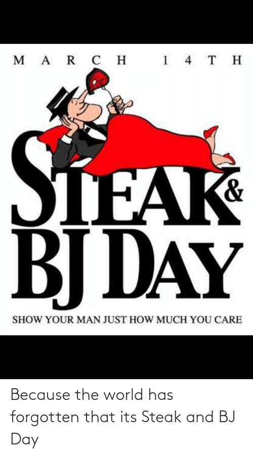 Bj Day: Because the world has forgotten that its Steak and BJ Day