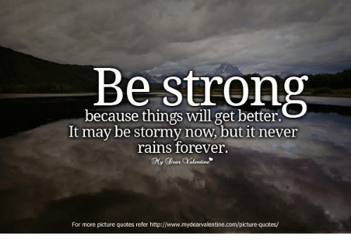 Relationships, Forever, and Http: because things will get better.  It may be stormy now, but it never  rains forever.  For more picture quotes refer http://www.mydearvalentine.com/picture-quotes/