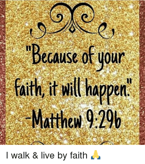 Memes, 🤖, and Happening: Because your  faith happen  Matthew I walk & live by faith 🙏