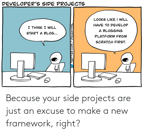 projects: Because your side projects are just an excuse to make a new framework, right?