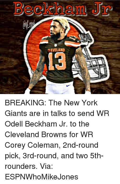 Cleveland Browns, New York, and New York Giants: Beckham Jr  EVELAND  13 BREAKING: The New York Giants are in talks to send WR Odell Beckham Jr. to the Cleveland Browns for WR Corey Coleman, 2nd-round pick, 3rd-round, and two 5th-rounders.  Via: ESPNWhoMikeJones