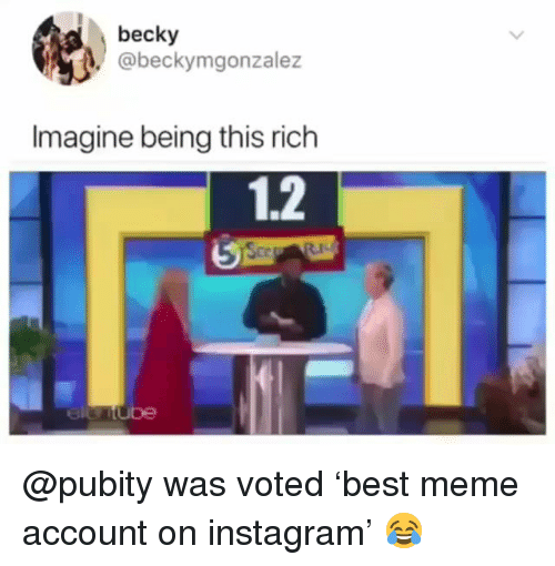 ube: becky  @beckymgonzalez  Imagine being this rich  1.2  ube @pubity was voted 'best meme account on instagram' 😂