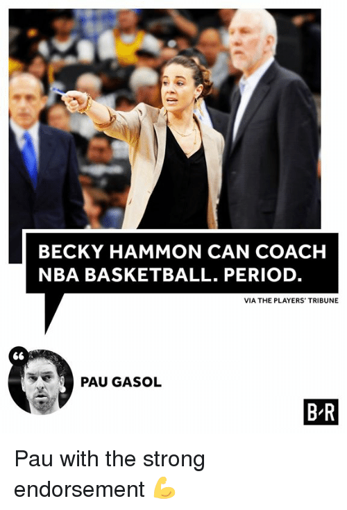 Basketball, Nba, and Period: BECKY HAMMON CAN COACH  NBA BASKETBALL. PERIOD  VIA THE PLAYERS' TRIBUNE  PAU GASOL  B R Pau with the strong endorsement 💪