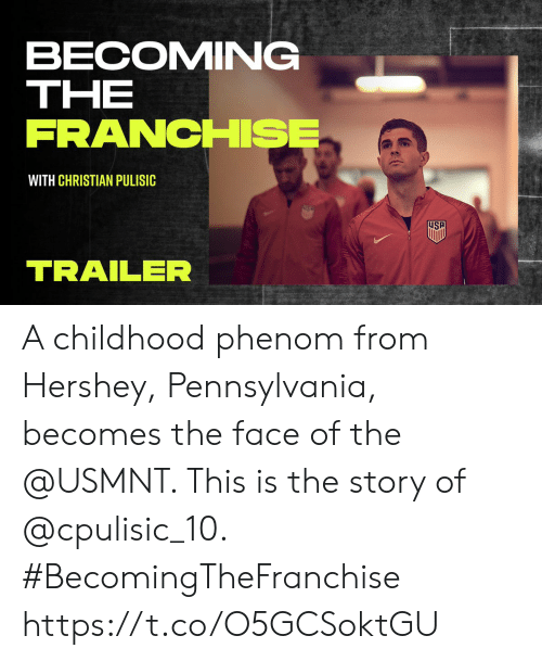 usmnt: BECOMING  ΤHE  FRANCHISE  WITH CHRISTIAN PULISIC  NSP  SP  TRAILER A childhood phenom from Hershey, Pennsylvania, becomes the face of the @USMNT. This is the story of @cpulisic_10. #BecomingTheFranchise https://t.co/O5GCSoktGU