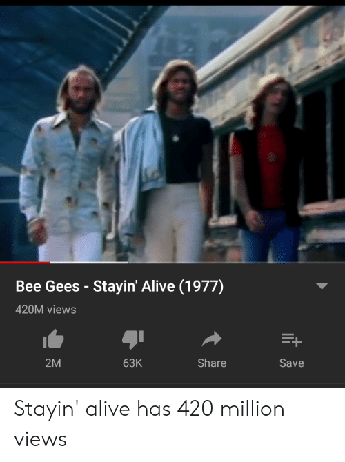 bee gees: Bee Gees Stayin' Alive (1977)  420M views  2M  Share  63K  Save Stayin' alive has 420 million views