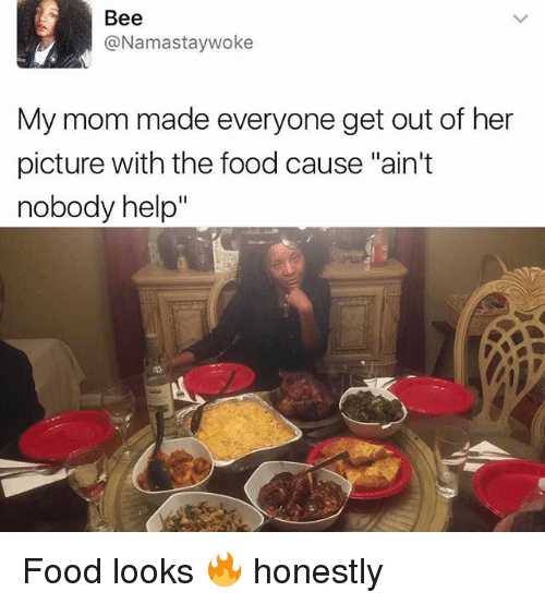 "Food, Funny, and Help: Bee  @Namastaywoke  My mom made everyone get out of her  picture with the food cause ""ain't  nobody help Food looks 🔥 honestly"