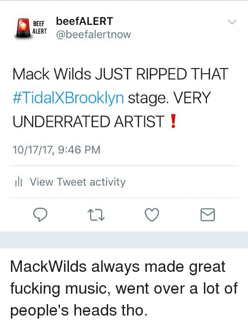 Beef, Fucking, and Memes: BEEF beefALERT  ALERT@beefalertnow  Mack Wilds JUST RIPPED THAT  #TidaXBrooklyn stage. VERY  UNDERRATED ARTIST  10/17/17, 9:46 PM  View Tweet activity MackWilds always made great fucking music, went over a lot of people's heads tho.
