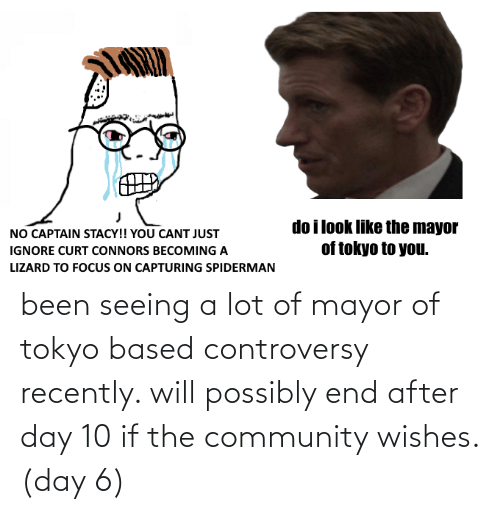 mayor: been seeing a lot of mayor of tokyo based controversy recently. will possibly end after day 10 if the community wishes. (day 6)