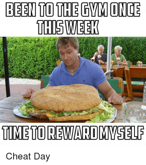 Cheating, Memes, and Cheat Day: BEEN TO THE TVMONCE  THIS WEEK  TIME TORE WARD MMSELF Cheat Day