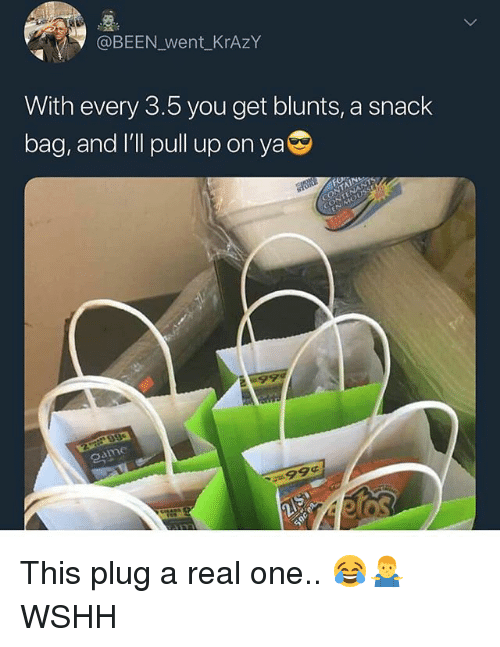 Blunts, Memes, and Wshh: @BEEN_went KrAzY  With every 3.5 you get blunts, a snack  bag, and l'll pull up on ya  99¢ This plug a real one.. 😂🤷♂️ WSHH
