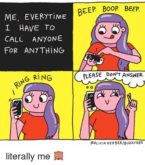 Memes, Buzzfeed, and 🤖: BEEP B00P BEEP  ME, EVERYTiME  I HAVE TO  CALL ANYONE  FoR ANYTHING  PLEASE DON'T ANSWER.  NG RING  @ALICIA HERBER/BUZZFEED literally me 🙈