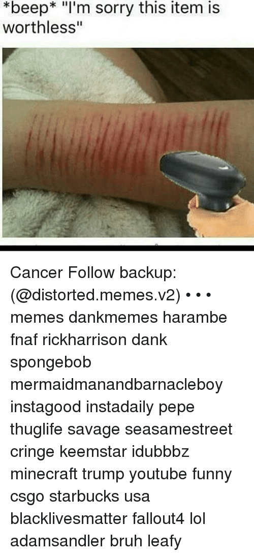 beep im sorry this item is worthless cancer follow backup 13290769 search distorted memes on me me